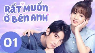 Full | Rất Muốn Ở Bên Anh - Tập 01 (Vietsub)| Top Phim Ngôn Tình Hiện Đại 2020 | WeTV Vietnam