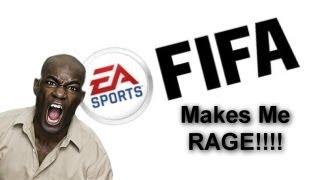 FIFA MAKES ME RAGE!!