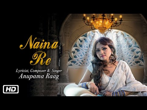 Naina Re | Official Video | Anupama Raag | New Indipop
