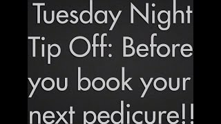 Tuesday Night Tip Off: Before you book your next pedicure