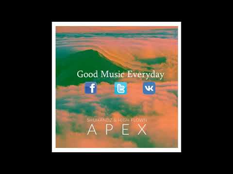 Shuhandz & High Flown - Apex | Good Music Everyday