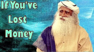 Sadhguru - If you've lost money, time for yoga !