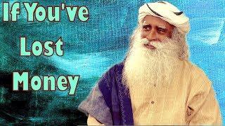 Sadhguru - If you've lost money, time for yoga !