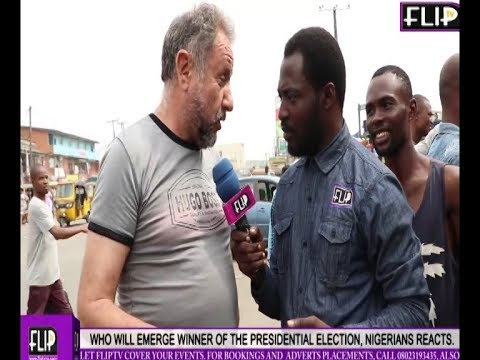 WHO WILL EMERGE WINNER OF THE PRESIDENTIAL ELECTION, NIGERIANS REACT