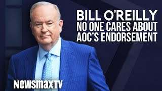 Bill O'Reilly: No One Cares About AOC's Endorsement