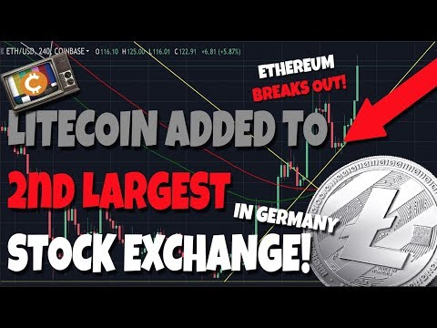 Litecoin Added To 2nd Largest Stock Exchange Listing In Germany - Ethereum Breaks Out!