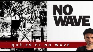 Qué es el NO WAVE. Es mucho más que música
