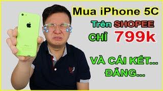 Thử mua iPhone 5C giá 799k trên LAZADA, SHOPEE. Và cái kết thật đắng lòng! | MUA HÀNG ONLINE