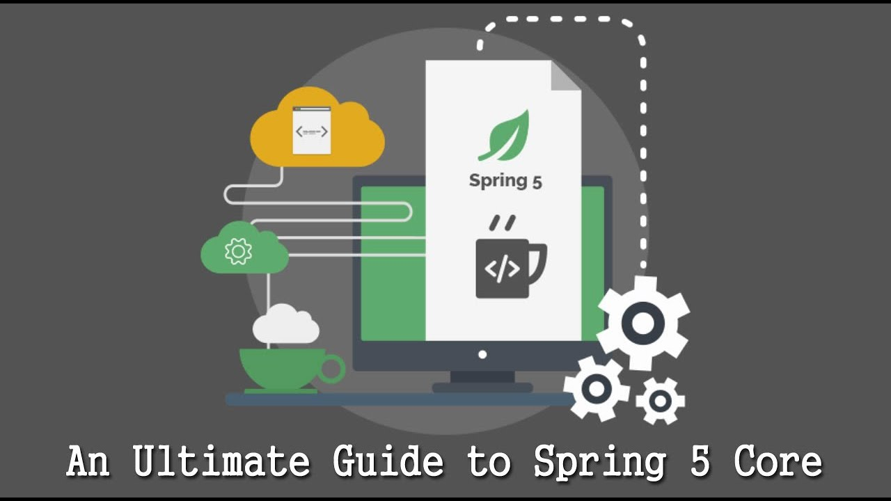 Learn Spring 5 - An Ultimate Guide to Spring 5 Core
