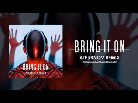 Antoine Delvig & AYOR X WATEVA - Bring It On (Ateurnov Remix)