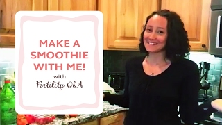 Come Make A Smoothie With Me (Fertility Q&A)