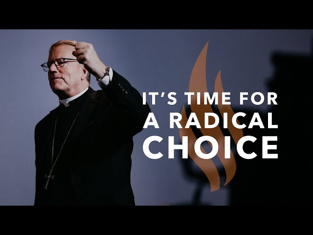 It's Time for a Radical Choice — Bishop Barron's Sunday Sermon