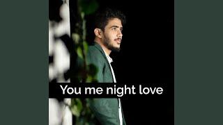 You me night love