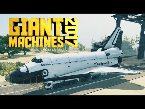 Transporting the Space Shuttle! - Let's Play Giant Machines 2017 Gameplay