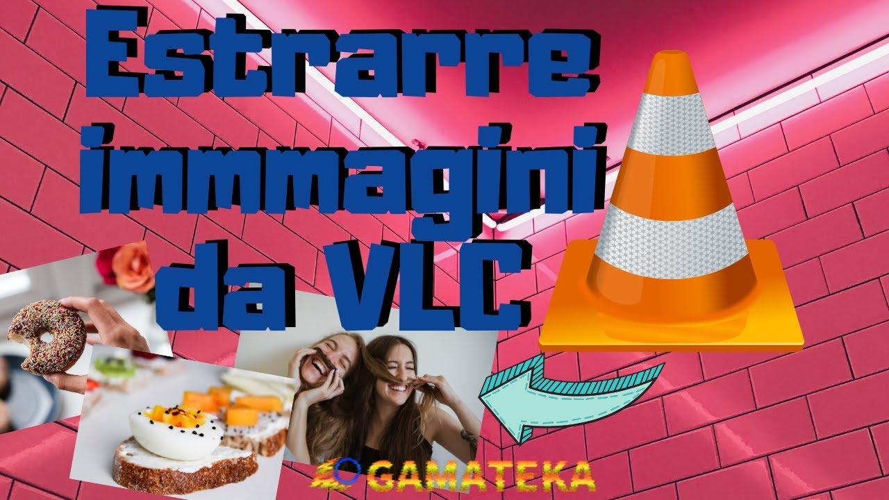 Come Estrarre Immagini Da Un Video Con Vlc Media Player