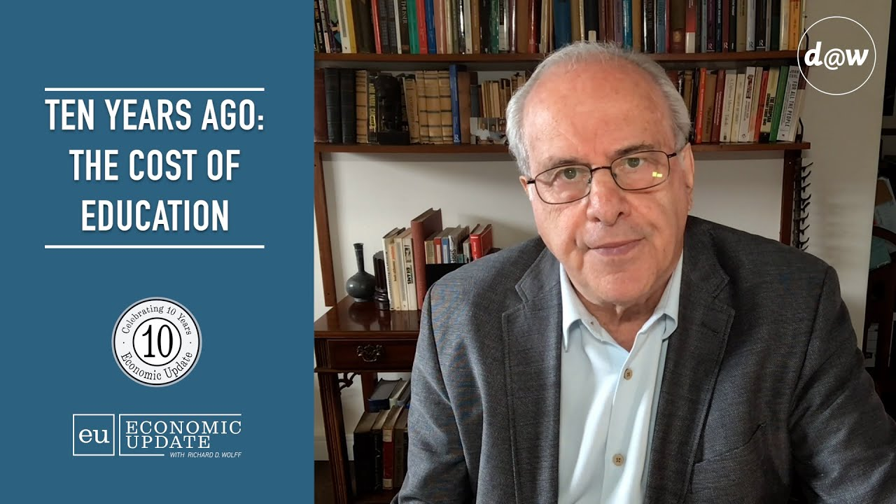 Ten Years Ago: The Cost of Education [10th Anniversary of Economic Update with Richard Wolff]