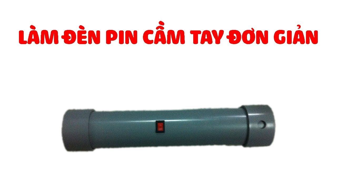 Hướng Dẫn Làm ĐÈN PIN CẦM TAY ĐƠN GIẢN ( Portable LED Flashlight )