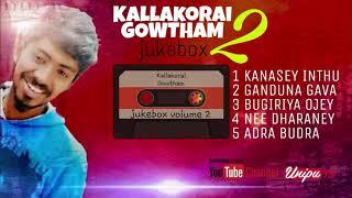 Kallakorai Gowtham Songs Collection | Vol-2 | Love Forever | Audio Jukebox | Bagada Song | Unipu TV