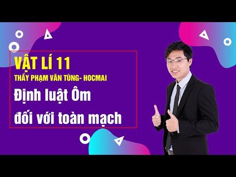 Định luật ôm đối với toàn mạch - Vật lý cơ bản lớp 11 - Thầy: Phạm Văn Tùng