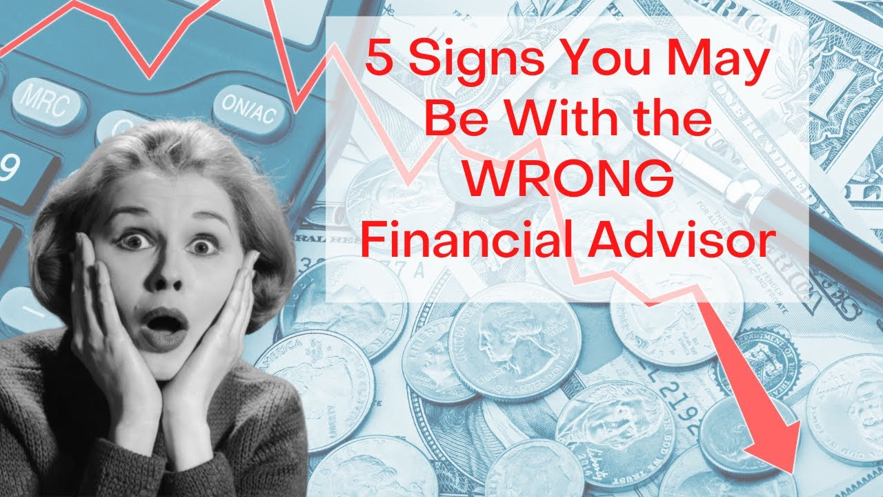 5 Signs You May Be With the WRONG Financial Advisor