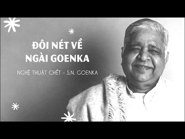 Nghệ thuật chết - Đôi nét về ngài Goenka - S.N. Goenka