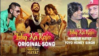 Ishq Ka Raja (Original) Hamsar Hayat & YoYo Honey Singh | Official Real Song