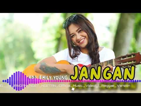 FDJ EMILY YOUNG    JANGAN NGET NGETAN  Official Music Video    Reggae Version 0riginal