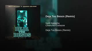 Deja Tus Besos (Remix) Natti Natasha x Chencho Corleone