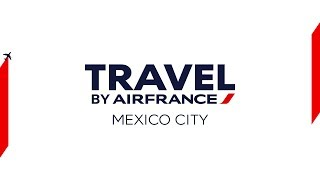 Travel by Air France – Mexico City