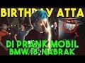 BIRTHDAY ATTA!! DIPRANK MOBIL BMW I8 NABRAK! Gw Ngamuk!