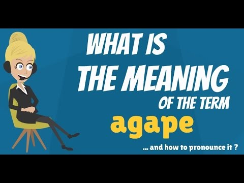 What is AGAPE? What does AGAPE mean? AGAPE meaning, definition & explanation