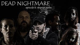 Dead Nightmare | Zombie Short Film 2018 | Episode 6 - Strange Paths 4K!