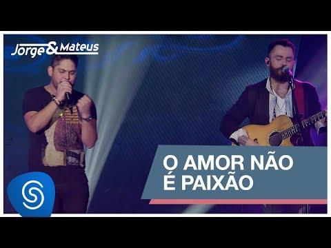 Jorge & Mateus - O Amor Não é Paixão Como Sempre Feito Nunca Vídeo