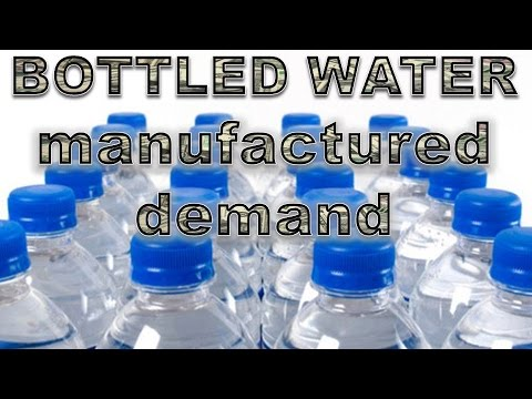 BOTTLED WATER: manufactured demand