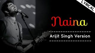 NAINA SONG LYRICS | ARIJIT SINGH | FULL SONG |