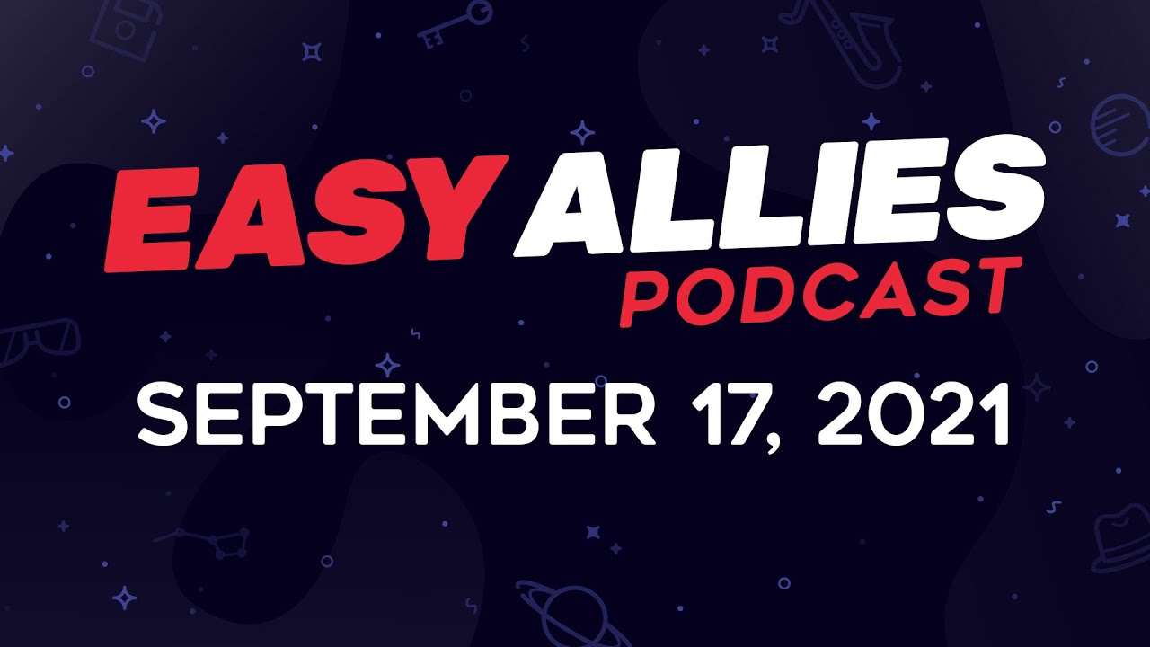 Download Easy Allies Podcast #284 - September 17, 2021
