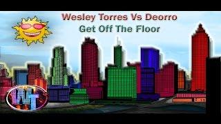 Wesley Torres Vs Deorro - Get Off The Floor (FREE DOWNLOAD)