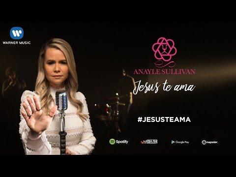 Jesus Te Ama - Anayle Sullivan (Clipe Oficial)