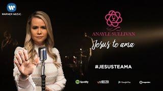 Baixar Jesus Te Ama - Anayle Sullivan (Clipe Oficial)