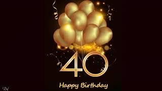 Happy 40th Birthday Special 40th Birthday Wishes Birthday Song Youtube