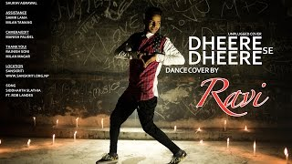 Dheere Dheere Se by Ravi Patel (Dance Cover) HD