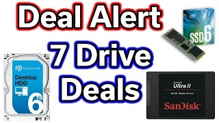 Deal Alert - 7 Drive Deals! - HDD & SSD Deals!