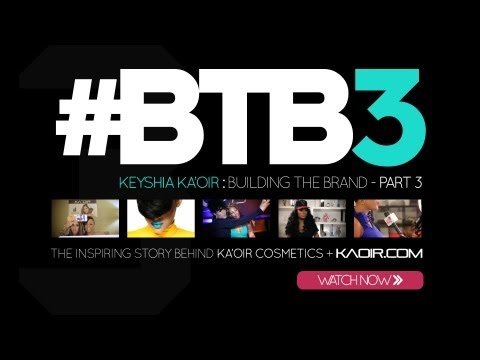 #BTB3 - KEYSHIA KA'OIR - BUILDING THE BRAND: PART 3 (@KeyshiaKaoir)