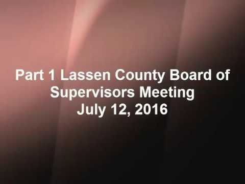 Part 1 Lassen County Board of Supervisors Meeting, July 12, 2016