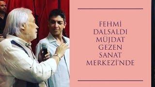 MÜJDAT GEZEN SANAT MERKEZİ'NDE FEHMİ DALSALDI