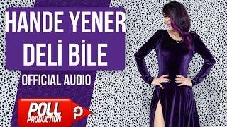Hande Yener - Deli Bile - ( Official Audio ) Video
