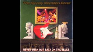 The Moody Marsden Band - Never Turn Our Back On The Blues [full album] HD HQ