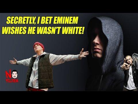 Secretly, I Bet Eminem Wishes He Wasn't White!