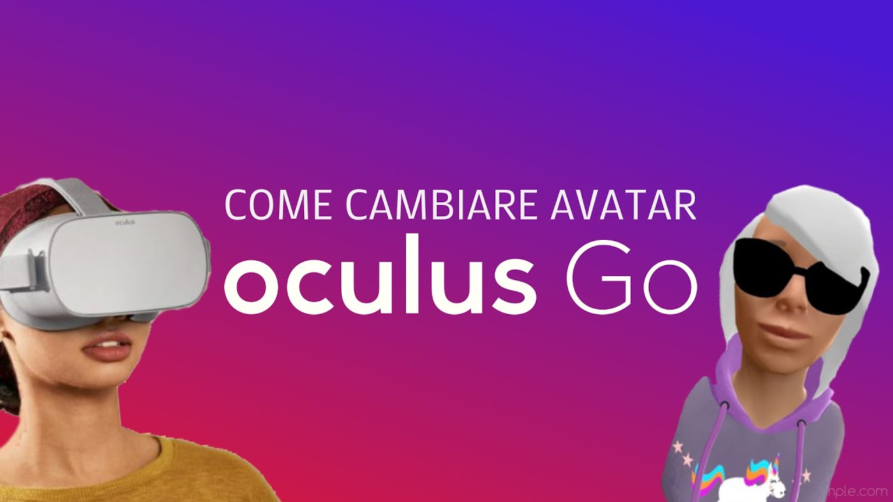 Come cambiare avatar di Oculus Go / how to change your avatar in Oculus Go