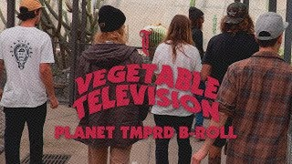 Vegetable Television Ep5 PLANET TMPRD B-roll. Tempered Goods